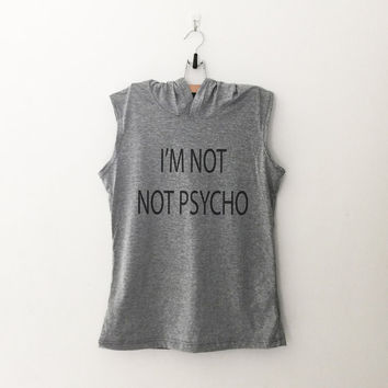 I'm not not psycho funny sweatshirt t-shirt women girls teen unisex grunge tumblr pinterest instagram blogger hipster dope swag gift