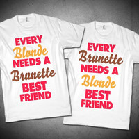 Every Blonde Needs A Brunette Best Friend, Every Brunette Needs A Blonde Best Friend