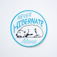 Never Hibernate Alone Patch / Embroidered / Badge / Cold Nights / Winter is Coming / Cuddle Buddy