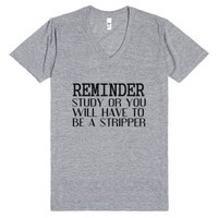 Reminder Study Or You Will Have To Be A Stripper-T-Shirt