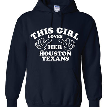 This Girl Loves Her HOUSTON TEXANS Great Hoodie For The Football Fans Makes Fantastic Gift Unisex Hoodie Sizes Youth Small Thru Adult 4XL