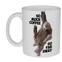 So Much Coffee, So Far Away Sloth Coffee or Tea Mug