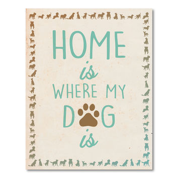 Print or Canvas, Home is where my dog is