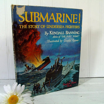Submarine Book The Story of Undersea Fighters by Kendall Banning Illustrated by Charles Rosner 1940s War Ships & Submarines in Action Lithos