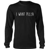 I Want Pizza Long Sleeve Tee