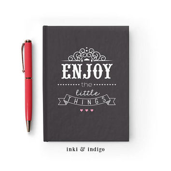 Writing Journal, Hardcover Notebook, Sketchbook, Diary, Cute Journal, Inspirational Quote, Blank or Lined pages - Enjoy The Little Things