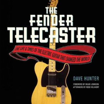DCCKB62 The Fender Telecaster: The Life and Times of the Electric Guitar That Changed the World