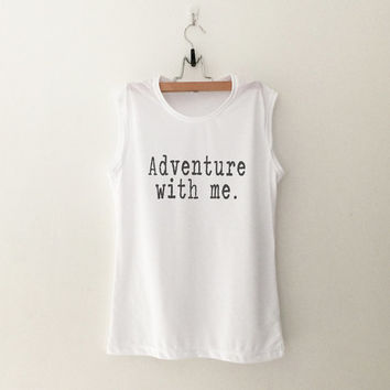 Adventure with me T-Shirt womens funny workout muscle tank gifts womens tumblr top hipster merch gift girlfriends present christmas