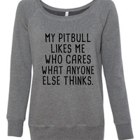 MY PITBULL Likes Me Sweatshirt Who Cares What Anyone Else Thinks Dog Lovers Pitbull Lovers Dog Rescue Sweatshirt Any Breed You Want