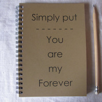 Simply put, you are my forever - 5 x 7 journal