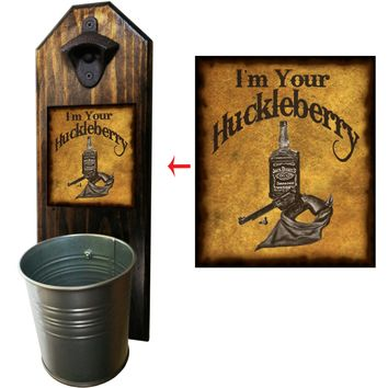 I'm Your Huckleberry Bottle Opener and Cap Catcher, Wall Mounted