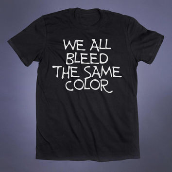 We All Bleed The Same Color Slogan Tee Grunge Punk Emo Goth Alternative Clothing Tumblr T-shirt