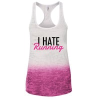 I Hate Running Ombre Burnout Racerback Tank - Great For Gym - Great Motivation