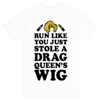 Run Like You Just Stole A Drag Queen's Wig T-Shirt