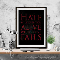 "Prince of Thorns wall art decor, printable typography poster Prince Jorg quote ""Hate will keep you alive where love fails"""