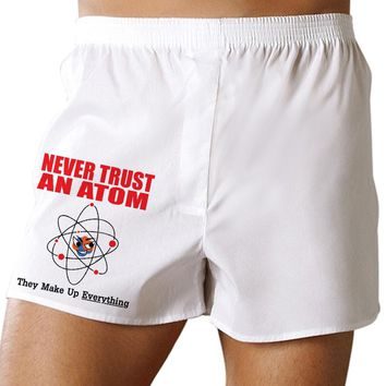 Never Trust Atoms - They Make Up Everything - Funny Mens Boxers Underwear