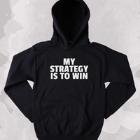 Game Day Sweatshirt My Strategy Is To Win Clothing Work Out Gym Team Tumblr Hoodie