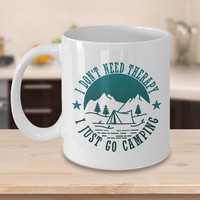 Funny Camping Therapy Coffee Mug - Campers Novelty Cup - Camping Gift - Humor Camping Quote - Camping Mug - Father's Day - Gift For Dad