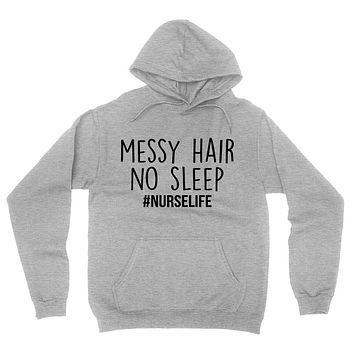 Messy hair no sleep nurse life nursing school best nurse gifts RN birthday graduation  Hoodie