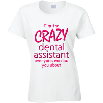 Lady's I'm The Crazy Dental Assistant Funny T-Shirt