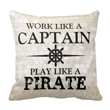 Work Like A Captain, Play Like A Pirate Pillows