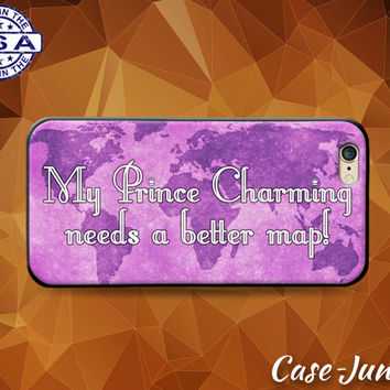 My Prince Charming Needs A Better Map Funny Quote World Map Case For iPhone 4 and 4s and iPhone 5 and 5s and 5c and iPhone 6 and 6 Plus +