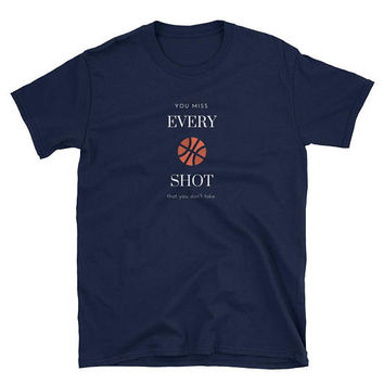 You Miss Every Shot You Don't Take Short-Sleeve Unisex T-Shirt in Black or Navy | Unisex Gift | Gifts for Him | Gifts for Her | Inspiration