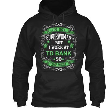I'm not Superwoman but I work at TD Bank   so close enough