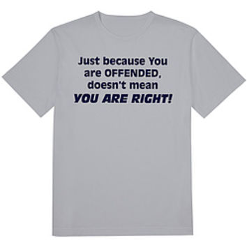 Offended Doesn't Mean You're Right Tee