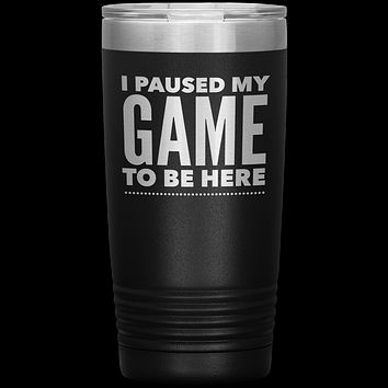 Funny Video Gamer Gifts I Paused My Game to Be Here Tumbler Funny Mug Insulated Hot Cold Travel Coffee Cup 20oz BPA Free