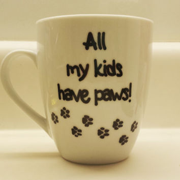 All My Kids Have Paws! Dog and Cat lover's Mug