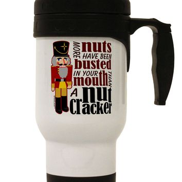 More Nuts Busted - Your Mouth Stainless Steel 14oz Travel Mug by TooLoud