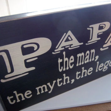 Rustic Sign-Papa,The Man,The Myth,The Legend-Funny Sign-Wood Sign-Hand Painted Sign-Handmade Sign-Rustic Decor, Gift For Dad, Gift For Papa