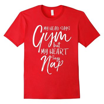 My Head says Gym but my Heart says Nap Funny Fitness Shirt