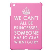 Hot Pink We Can't All Be Princesses iPad Mini Case from Zazzle.com