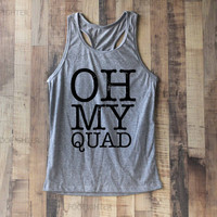 Oh My Quad Shirt Tank Top Racerback Racer back T Shirt Top – Size S M L
