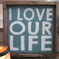 "Wood Sign ""I Love Our Life"""