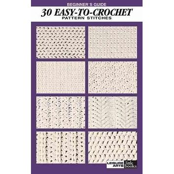 Beginner's Guide 30 Easy-To-Crochet Stitches: Pattern Stitches