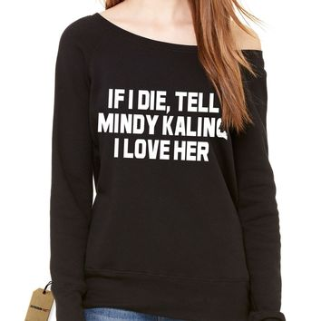 If I Die, Tell Mindy Kaling I Love Her Slouchy Off Shoulder Oversized Sweatshirt