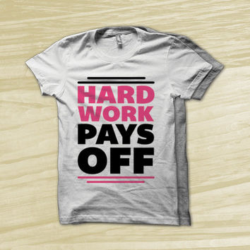 Hard Work Pays Off - fitness motivation. motivational workout shirt, burnout tank, womens workout clothes, american apparel t shirt,