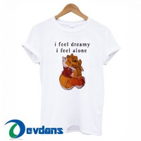 I Feel Dreamy I Feel Alone T Shirt Women And Men Size S To 3XL