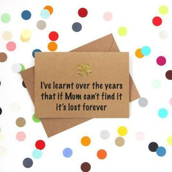Learnt Over The Years If Mum Can't Find It, It's Lost Forever Funny Mother's Day Card Card For Her Card For Mom FREE SHIPPING