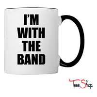 i'm with the band Coffee & Tea Mug