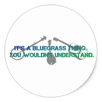 It's a Bluegrass Thing. You Wouldn't Understand. Classic Round Sticker