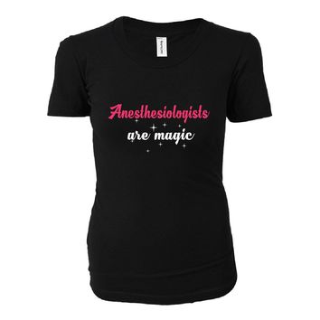 Anesthesiologists Are Magic. Awesome Gift - Ladies T-shirt