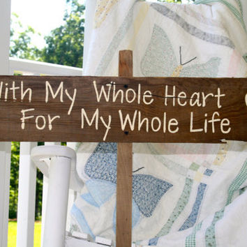 "Wedding Sign - Rustic, Wooden, Reclaimed Lumber - ""With My Whole Heart For My Whole Life"""