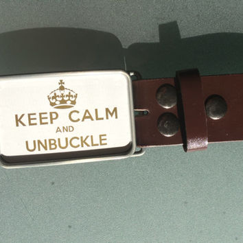 Keep Calm and Unbuckle Belt buckle Keep calm and carry on themed (With belt of your choice)