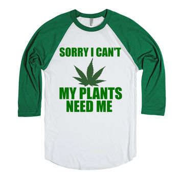 SORRY I CAN'T MY PLANTS NEED ME WEED SHIRT