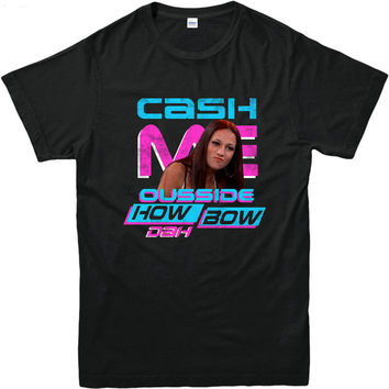 Cash Me Outside How Bout Dah T-Shirt