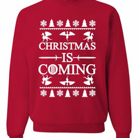 Christmas Is Coming Ugly Christmas Sweater Unisex Sweatshirts